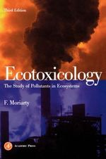 Ecotoxicology : The Study of Pollutants in Ecosystems - Frank Moriarty