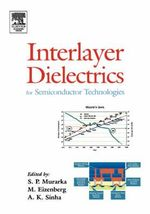Interlayer Dielectrics for Semiconductor Technologies - Shyam P. Muraka