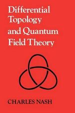 Differential Topology and Quantum Field Theory - Charles Nash