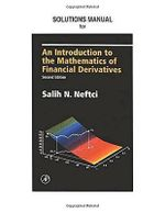 NEFTCI Solutions Manual to an Introduction to the Mathematics of Financial Derivatives - Mitch Warachka