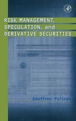 Risk Management, Speculation and Derivative Securities - Geoffrey Poitras