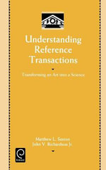 Understanding Reference Transactions : Transforming an Art into a Science - Matthew L. Saxton