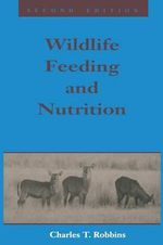 Wildlife Feeding and Nutrition - Charles T. Robbins