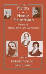 The History of Modern Mathematics : Images, Ideas, and Communities