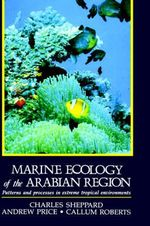 Marine Ecology of the Arabian Region : Patterns and Processes in Extreme Tropical Environments - Charles J. R. Sheppard
