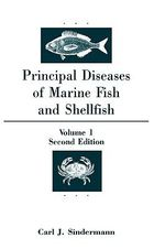 Principal Diseases of Marine and Shellfish :  Shellfish; V. 1 Diseases of Marine Fish. - Carl J. Sindermann