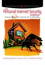 The Personal Internet Security Guidebook : Keeping Hackers and Crackers Out of Your Home - Tim Speed