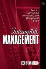 Intangible Management : Tools for Solving the Accounting and Management Crisis - Ken Standfield