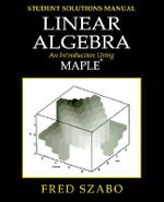 Linear Algebra with Maple, Lab Manual : An Introduction Using Maple - Fred Szabo