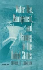 Water Use, Management and Planning in the United States - Stephen A. Thompson