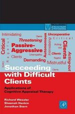 Succeeding with Difficult Clients : Applications of Cognitive Appraisal Therapy - Richard Wessler