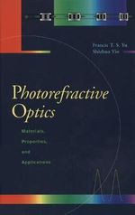Photorefractive Optics : Materials, Properties, and Applications - Francis T.S. Yu