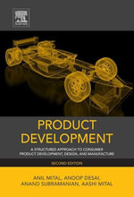 Product Development : A Structured Approach to Consumer Product Development, Design, and Manufacture - Anil Mital