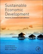 Sustainable Economic Development : Resources, Environment and Institutions