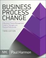Business Process Change : A Business Process Management Guide for Managers and Process Professionals - Paul Harmon