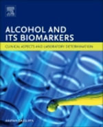 Alcohol and Its Biomarkers : Clinical Aspects and Laboratory Determination - Amitava Dasgupta