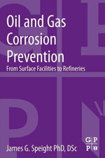 Oil and Gas Corrosion Prevention : From Surface Facilities to Refineries - James G. Speight