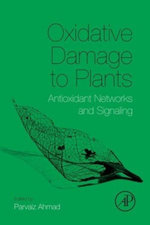 Oxidative Damage to Plants : Antioxidant Networks and Signaling