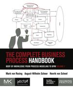 The Complete Business Process Handbook : Body of Knowledge from Process Modeling to BPM, Volume I - Mark von Rosing