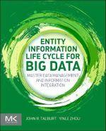 Entity Information Life Cycle for Big Data : Master Data Management and Information Integration - John R. Talburt