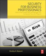 Security for Business Professionals : How to Plan, Implement, and Manage Your Company's Security Program - Bradley A. Wayland
