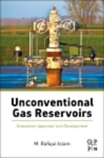 Unconventional Gas Reservoirs : Evaluation, Appraisal, and Development - M. Rafiqul Islam