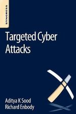 Targeted Cyber Attacks : Multi-Staged Attacks Driven by Exploits and Malware - Aditya Sood