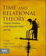 Time and Relational Theory : Temporal Databases in the Relational Model and SQL - C. J. Date