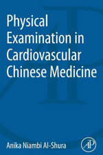 Physical Examination in Cardiovascular Chinese Medicine - Anika Niambi Al-Shura