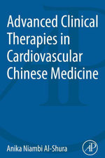 Advanced Clinical Therapies in Cardiovascular Chinese Medicine - Anika Niambi Al-Shura