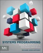 Systems Programming : Designing and Developing Distributed Applications - Richard Anthony