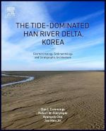 The Tide-Dominated Han River Delta, Korea : Geomorphology, Sedimentology, and Stratigraphic Architecture - Robert Dalrymple
