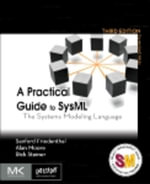 A Practical Guide to SysML : The Systems Modeling Language - Sanford Friedenthal