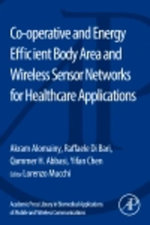 Co-operative and Energy Efficient Body Area and Wireless Sensor Networks for Healthcare Applications : Co-operative and Energy Efficient Body Area and Wireless Sens - Akram Alomainy