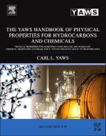The Yaws Handbook of Physical Properties for Hydrocarbons and Chemicals : Physical Properties for More Than 54,000 Organic and Inorganic Chemical Compounds, Coverage for C1 to C100 Organics and AC to ZR Inorganics - Carl L. Yaws