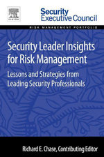 Security Leader Insights for Risk Management : Lessons and Strategies from Leading Security Professionals: Lessons and Strategies from Leading Security