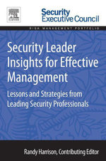 Security Leader Insights for Effective Management : Lessons and Strategies from Leading Security Professionals