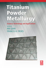 Titanium Powder Metallurgy : Science, Technology and Applications