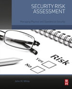 Security Risk Assessment : Managing Physical and Operational Security - John M. White