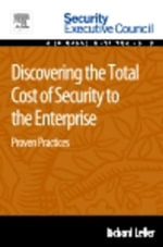 Discovering the Total Cost of Security to the Enterprise : Proven Practices - Richard Lefler