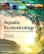 Aquatic Ecotoxicology : Advancing Tools for Dealing with Emerging Risks