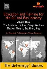 Education and Training for the Oil and Gas Industry: The Evolution of Four Energy Nations : Mexico, Nigeria, Brazil, and Iraq - Phil Andrews