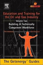 Education and Training for the Oil and Gas Industry : Building a Technically Competent Workforce: Volume 2 - Phil Andrews