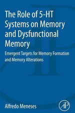 The Role of 5-HT Systems on Memory and Dysfunctional Memory : Emergent Targets for Memory Formation and Memory Alterations - Alfredo Meneses