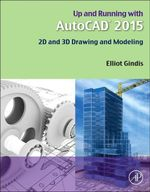 Up and Running with AutoCAD 2015 : 2D and 3D Drawing and Modeling - Elliot Gindis
