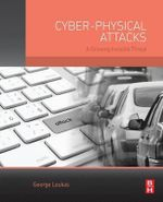 Cyber-Physical Attacks : A Growing Invisible Threat - George Loukas
