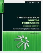 The Basics of Digital Forensics : The Primer for Getting Started in Digital Forensics - John Sammons