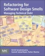 Refactoring for Software Design Smells : Managing Technical Debt - Girish Suryanarayana