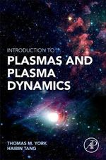 Introduction to Plasmas and Plasma Dynamics : With Reviews of Applications in Space Propulsion, Magnetic Fusion, Space Physics - Thomas York