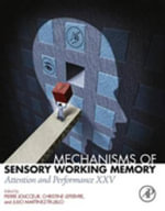Mechanisms of Sensory Working Memory : Attention and Perfomance XXV